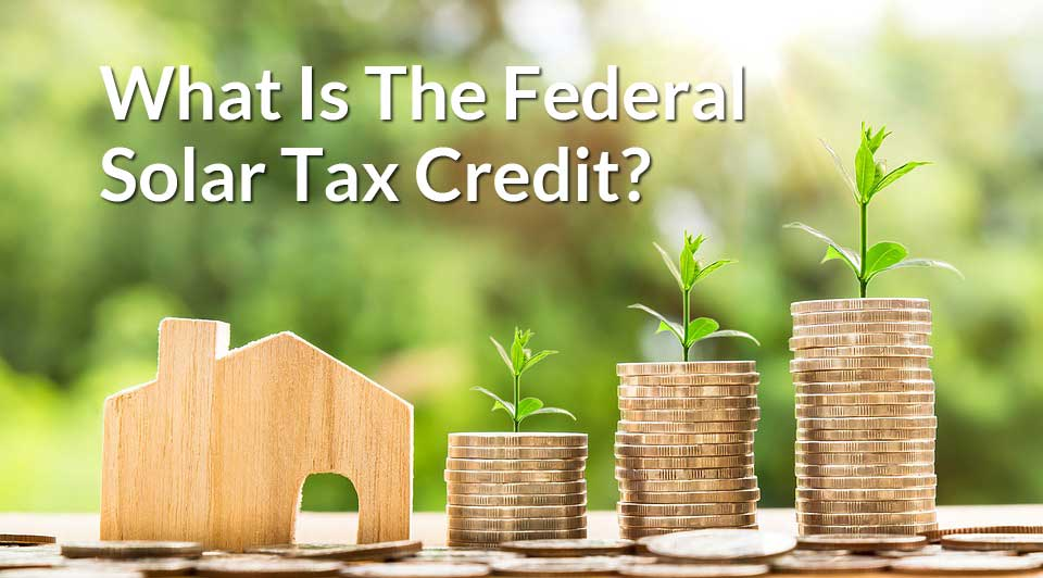 What Is The Federal Solar Tax Credit or Investment Tax Credit For Solar Power?